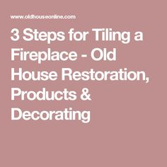3 Steps for Tiling a Fireplace - Old House Restoration, Products & Decorating House Journal, Farm Projects, Decorative Tile, Restoration, Magazine, Tiling, Decorating, Kitchen, Crafts