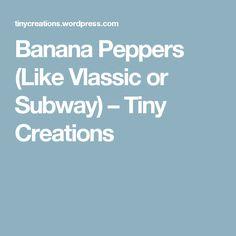 Banana Peppers (Like Vlassic or Subway) – Tiny Creations