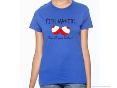 Fish Naked show off your Bobbers-Funny fishing shirt-womens fishing shirt-womens shirt-custom designed shirt-funny shirt-fishing-AppleCopter...