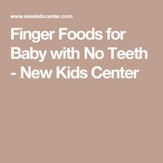 Finger Foods for Baby with No Teeth - New Kids Center