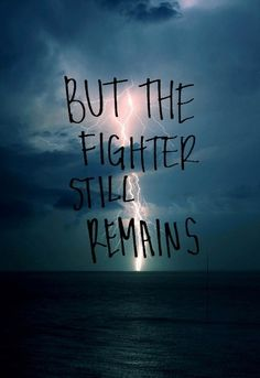 Even after all the times the world and the evil one have tried to tear me down I am still standing. I still remain. You cannot smother the flame that is my spirit.