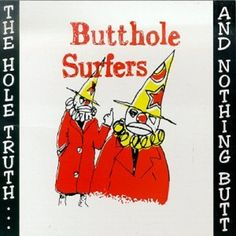 Buttholes Surfers. The Hole Truth and Nothing Butt...