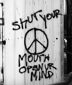 Shut your mouth.  Open your mind.  Is more description really needed?