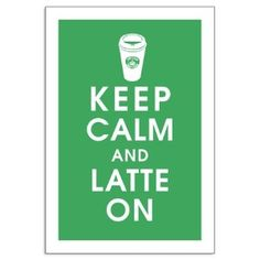 Keep Calm and Latte On
