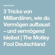 3 Tricks von Milliardären, wie du Vermögen aufbaust – und vermögend bleibst | The Motley Fool Deutschland