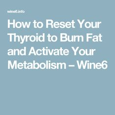 How to Reset Your Thyroid to Burn Fat and Activate Your Metabolism – Wine6
