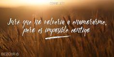 Juré que no volvería a enamorarme, pero es imposible contigo. #ConnieJett #bezoya, amor, romántico, frases románticas, frases de amor, enamórate, enamorados