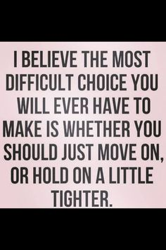 Hold on or move on?