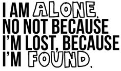 I'm alone but not lonely. <3  Nothing personal...  :3