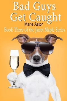 Bad Guys Get Caught (Janet Maple Series Book 3) by Marie Astor, http://smile.amazon.com/dp/B00FD6RBJ4/ref=cm_sw_r_pi_dp_Bx0.tb066SH5Q
