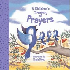 A Children's Treasury of Prayers  Words and Music by Various Artists  Illustrated by Linda Bleck - more info here - http://singbookswithemily.wordpress.com/2013/03/03/childrens-treasuries-by-linda-bleck-with-many-singable-treasures/#