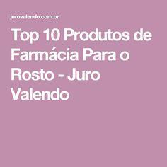 Top 10 Produtos de Farmácia Para o Rosto - Juro Valendo