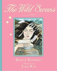 The Wild Swans (Illustrated Classics) - Doherty, Berlie - Paperback Illustration, Fairy Tales, Swans, Classic, Art, Derby, Art Background, Illustrations, Fairytale
