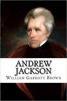 Andrew Jackson: William Garrott Brown: 9781981638567: Amazon.com: Books