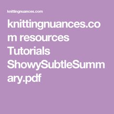knittingnuances.com resources Tutorials ShowySubtleSummary.pdf