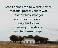 Living in a small home has many benefits! If you want to downsize your home click through to read about all the benefits of living small. Yoga is the inspiration of life Great Quotes, Quotes To Live By, Me Quotes, Inspirational Quotes, House Quotes, Motivational, Family Quotes, Funny Quotes, Work Quotes