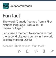 Why yes, I leant the word kaná:ta' and the other shoe finally dropped. Etymology is wonderful. Love Facts, Wtf Fun Facts, Funny Facts, Creepy Facts, Random Facts, Funny Memes, Hilarious, Canada Jokes, Canada Funny