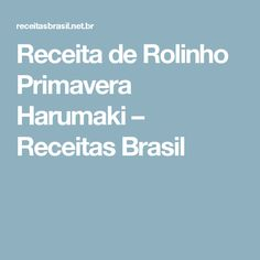 Receita de Rolinho Primavera Harumaki – Receitas Brasil