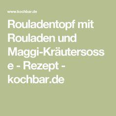 Rouladentopf mit Rouladen und Maggi-Kräutersosse - Rezept - kochbar.de