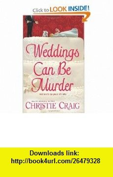 Weddings Can Be Murder (Love Spell Contemporary Romanc) (9780505527318) Christie Craig , ISBN-10: 0505527316  , ISBN-13: 978-0505527318 ,  , tutorials , pdf , ebook , torrent , downloads , rapidshare , filesonic , hotfile , megaupload , fileserve