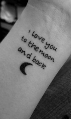I love you to the moon and back tattoo~I want to get this in my mom's hand writing