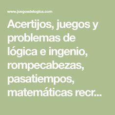 Acertijos, juegos y problemas de lógica e ingenio, rompecabezas, pasatiempos, matemáticas recreativas, otra forma de jugar y aprender.