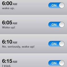 Your alarm clock's internal monologue. | 21 iPhone Alarms That Will Definitely Get You Up