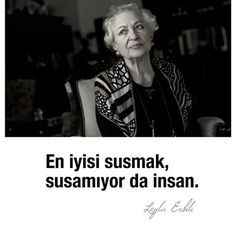 En iyisi susmak, susamıyor da insan…  - Leyla Erbil