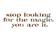 You are the magic.
