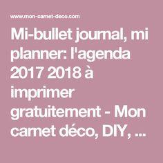 Mi-bullet journal, mi planner: l'agenda 2017 2018 à imprimer gratuitement - Mon carnet déco, DIY, organisation, idées rangement.