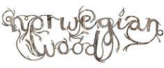 Norwegian Wood typography | Flickr - Photo Sharing!