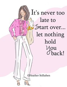 It's never too late to start over - let nothing hold YOU back! - xx