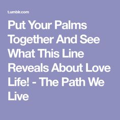 Put Your Palms Together And See What This Line Reveals About Love Life! - The Path We Live