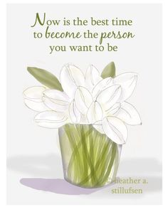 Now is the best time to become the person you want to be.