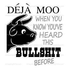 SVG - Deja Moo - Cow SVG - Farmer SVG - Funny svg - Tshirt svg - funny tshirt svg - bullshit svg - b Sign Quotes, Funny Quotes, Thing 1, Sarcastic Humor, Vinyl Projects, Funny Signs, Bullshit, Great Quotes, Cricut Design