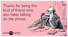 Thanks for being the kind of friend who also hates talking on the phone. @allmyfriends (there are so few)