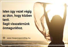 Hálát adok a mai napért. Isten úgy vezet végig az úton, hogy közben tanít. Segít visszatérnünk önmagunkhoz. Bárminek is érzékeljük a tanításait, az csupán végtelen szeretetének megnyilvánulása. Nem enged eltévedni. Ennél könnyebb utat nem találhatunk... Így szeretlek, Élet! Köszönöm. Szeretlek ❤️ ⚜ Ho'oponoponoWay Magyarország ⚜ www.HooponoponoWay.hu