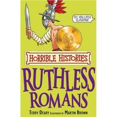 "Ruthless Romans (Horrible Histories) looks similar to the ""You Wouldn't Want to..."" series. O, gory delight! :O)"