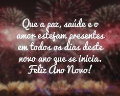 Que a paz, saúde e o amor estejam presentes em todos os dias deste novo ano que se inicia. Feliz Ano Novo!