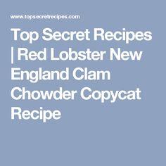 Top Secret Recipes   Red Lobster New England Clam Chowder Copycat Recipe