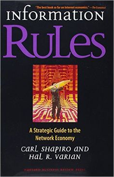 Information Rules: A Strategic Guide to the Network Economy - Carl Shapiro, Hal R. Varian