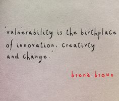 Vulnerability is the birthplace of innovation, creativity and change - Brene Brown Quote Words Quotes, Wise Words, Me Quotes, Motivational Quotes, Inspirational Quotes, Sayings, Honesty Quotes, Qoutes, Brene Brown Quotes Vulnerability