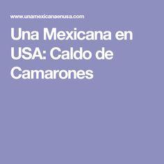 Una Mexicana en USA: Caldo de Camarones