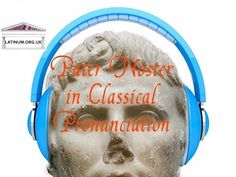 Have you listened to Pater Noster pronounced in ancient Roman Latin pronunciation? - YouTube