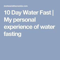 10 Day Water Fast | My personal experience of water fasting