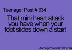 This happens to me all the time sometimes its actually really scary. one time i did it and i fell and turned backwards hit my head on the wall and did backwards summersaults the rest of the way down the stairs.>>>Hate when this happens. Teenager Quotes, Teen Quotes, Teenager Posts, Funny Relatable Memes, So Relatable Posts, Funny Quotes, Funny Teen Posts, Teen Life, Mini Heart