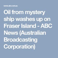Oil from mystery ship washes up on Fraser Island - ABC News (Australian Broadcasting Corporation)