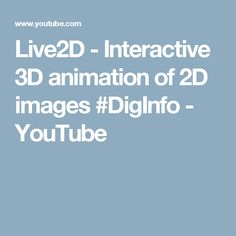 Live2D - Interactive 3D animation of 2D images #DigInfo - YouTube