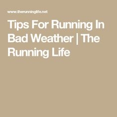 Tips For Running In Bad Weather | The Running Life