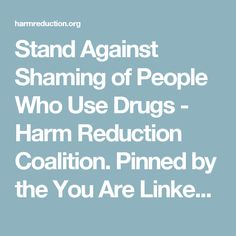 Stand Against Shaming of People Who Use Drugs - Harm Reduction Coalition. Pinned by the You Are Linked to Resources for Families of People with Substance Use  Disorder cell phone / tablet app September 21, 2016;   Android- https://play.google. com/store/apps/details?id=com.thousandcodes.urlinked.lite   iPhone -  https://itunes.apple.com/us/app/you-are-linked-to-resources/id743245884?mt=8com